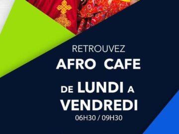 AFRO CAFE DE LUNDI A VENDREDI 6H30-9H00